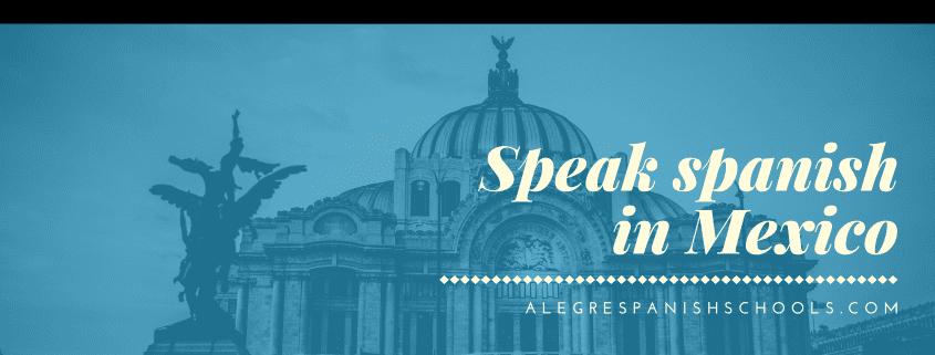 Speak spanish in Mexico alegre spanish schools courses