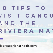 10 tips to visit Cancun and the Riviera Maya-alegre spanish schools learn spanish