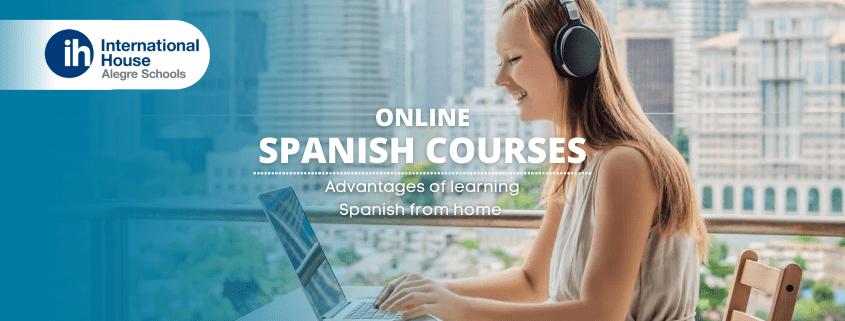 Spanish courses online: 5 advantages of learning Spanish from home Cursos de español online ¿Qué necesito para aprender español en línea